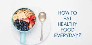 how to eat healthy food everyday
